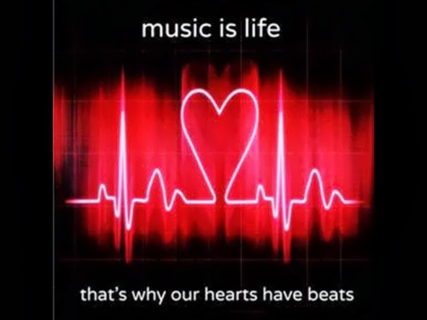Music is Life that is why your Heart has a Beat